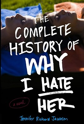 The Complete History of Why I Hate Her - Jacobson, Jennifer Richard