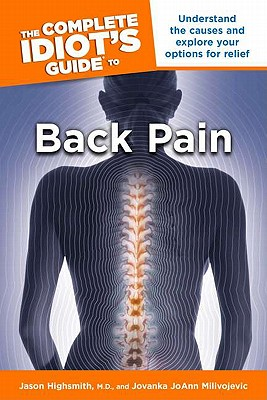 The Complete Idiot's Guide to Back Pain - Highsmith, Jason M, and Milivojevic, Jovanka JoAnn