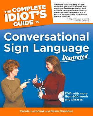 The Complete Idiot's Guide to Conversational Sign Language Illustrated - Lazorisak, Carole, and Donohue, Dawn