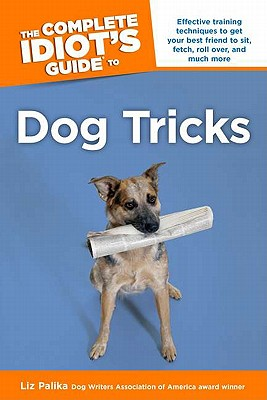 The Complete Idiot's Guide to Dog Tricks - Palika, Liz