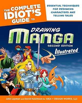 The Complete Idiot's Guide to Drawing Manga: Illustrated - Layman, John, and Hutchison, David
