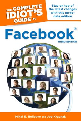 The Complete Idiot's Guide to Facebook - Belicove, Mikal E, and Kraynak, Joe