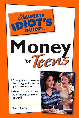 The Complete Idiot's Guide to Money for Teens - Shelly, Susan
