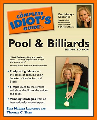 The Complete Idiot's Guide to Pool and Billiards, 2nd Edition - Laurence, Ewa Matay, and Shaw, Thomas C, and Laurance, Ewa Mataya