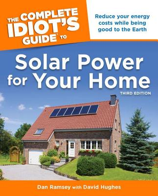 The Complete Idiot's Guide to Solar Power for Your Home - Ramsey, Dan, and Hughes, David