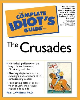 The Complete Idiot's Guide to the Crusades - Williams, Paul L, PH.D., and Snell, Melissa (Foreword by)