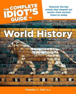 The Complete Idiot's Guide to World History - Hall, Timothy C