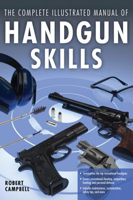 The Complete Illustrated Manual of Handgun Skills - Campbell, R.K.
