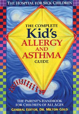 The Complete Kid's Allergy and Asthma Guide: The Parent's Handbook for Children of All Ages - Gold, Milton, Dr., MD, Frcp(c) (Editor)