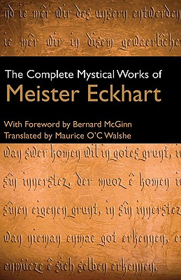 The Complete Mystical Works of Meister Eckhart - Eckhart, Meister, and McGinn, Bernard, Professor (Introduction by), and Walshe, Maurice O'C (Translated by)