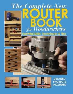 The Complete New Router Book for Woodworkers: Essential Skills, Techniques & Tips - Marshall, Chris