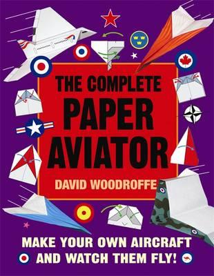 The Complete Paper Aviator - Woodroffe, David