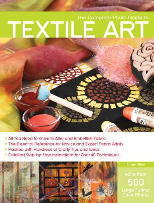 The Complete Photo Guide to Textile Art - Stein, Susan