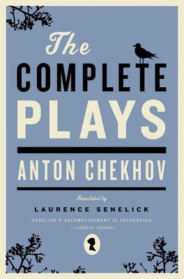 The Complete Plays - Chekhov, Anton Pavlovich, and Senelick, Laurence, Mr. (Translated by)