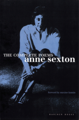 The Complete Poems: Anne Sexton - Sexton, Anne, and Kumin, Maxine (Foreword by)