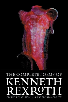 The Complete Poems of Kenneth Rexroth - Rexroth, Kenneth, and Hamill, Sam (Editor), and Morrow, Bradford (Editor)