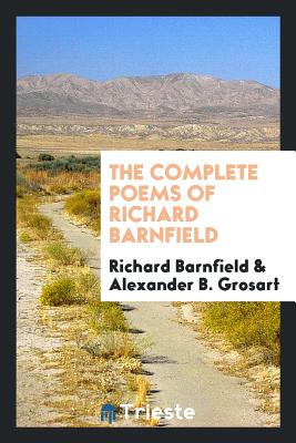 The Complete Poems of Richard Barnfield - Barnfield, Richard, and Grosart, Alexander B