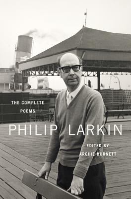 The Complete Poems - Larkin, Philip, and Burnett, Archie (Editor)