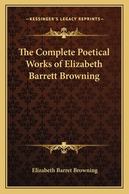 The Complete Poetical Works of Elizabeth Barrett Browning - Browning, Elizabeth Barrett, Professor