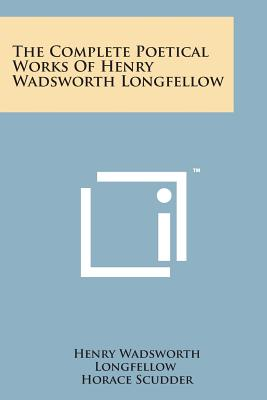 The Complete Poetical Works of Henry Wadsworth Longfellow - Longfellow, Henry Wadsworth, and Scudder, Horace (Editor)