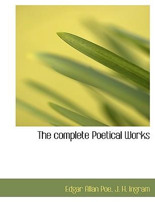 The Complete Poetical Works - Poe, Edgar Allan, and Ingram, J H