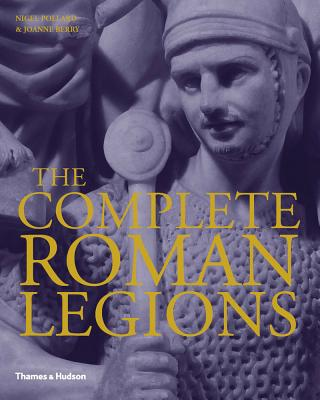 The Complete Roman Legions - Berry, Joanne, and Pollard, Nigel