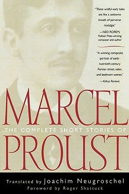 The Complete Short Stories of Marcel Proust - Proust, Marcel, and Neugroschel, Joachim (Translated by), and Shattuck, Roger (Foreword by)