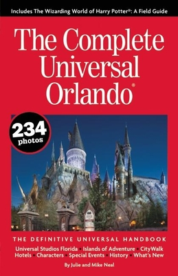 The Complete Universal Orlando: The Definitive Universal Handbook - Neal, Julie, and Neal, Mike