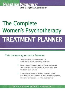 The Complete Women's Psychotherapy Treatment Planner - Ancis, Julie R, and Jongsma, Arthur E