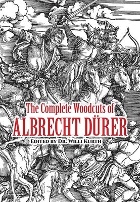 The Complete Woodcuts of Albrecht Durer - Deurer, Albrecht, and Kurth, Willy, and Kurth, Willi (Editor)
