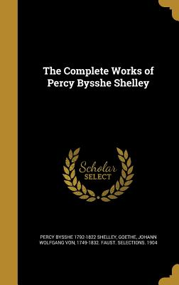 The Complete Works of Percy Bysshe Shelley - Shelley, Percy Bysshe 1792-1822, and Dole, Nathan Haskell 1852-1935, and Homer Selections English 1904 (Creator)