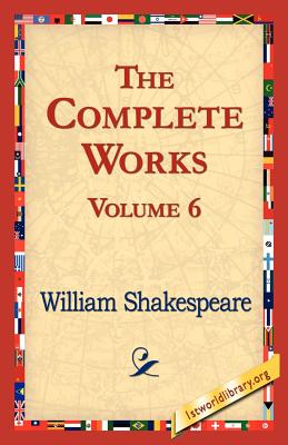 The Complete Works Volume 6 - Shakespeare, William, and 1stworld Library (Editor)