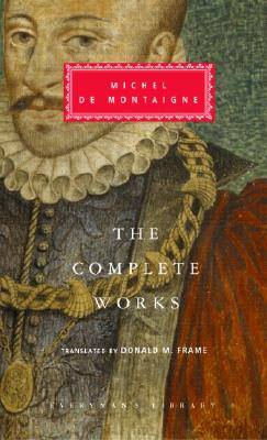 The Complete Works - Montaigne, Michel de, and Hampshire, Stuart (Introduction by), and Frame, Donald M (Translated by)