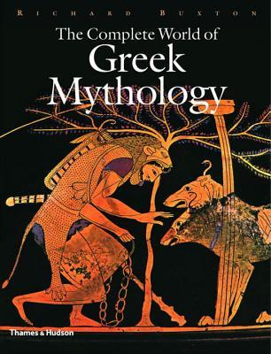 The Complete World of Greek Mythology - Buxton, Richard