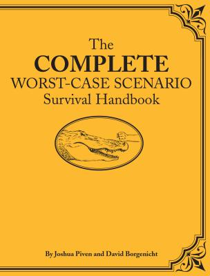 The Complete Worst-Case Scenario Survival Handbook - Piven, Joshua, and Borgenicht, David, and Grace, Jim, and Jordan, Sarah, and Marchant, Piers, and Worick, Jennifer
