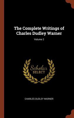 The Complete Writings of Charles Dudley Warner; Volume 2 - Warner, Charles Dudley