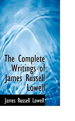 The Complete Writings of James Russell Lowell - Lowell, James Russell