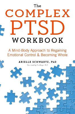 The Complex PTSD Workbook: A Mind-Body Approach to Regaining Emotional Control and Becoming Whole - Schwartz, Arielle