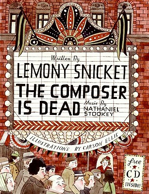 The Composer Is Dead - Snicket, Lemony, and Ellis, Carson (Illustrator)