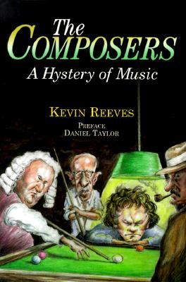 The Composers: A Hystery of Music - Reeves, Kevin, and Taylor, Daniel, PH.D. (Preface by)