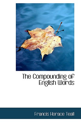 The Compounding of English Words - Teall, Francis Horace