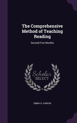 The Comprehensive Method of Teaching Reading: Second Five Months - Gordon, Emma K