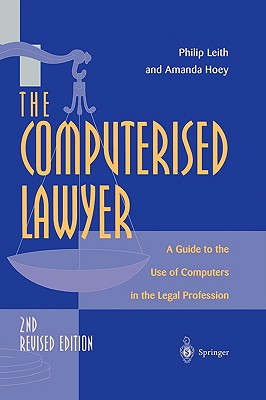 The Computerised Lawyer: A Guide to the Use of Computers in the Legal Profession - Leith, Philip, and Hoey, Amanda