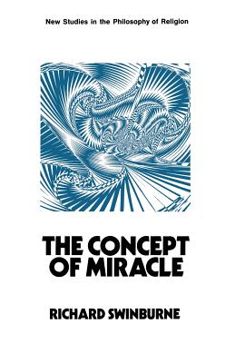 The Concept of Miracle - Swinburne, Richard