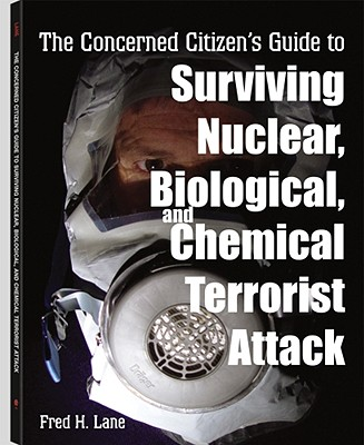 The Concerned Citizen's Guide to Surviving Nuclear, Biological and Chemical Terrorist Attack - Lane, Fred H