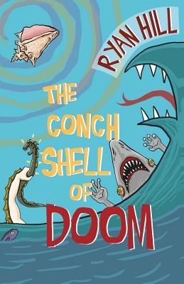 The Conch Shell of Doom - Hill, Ryan