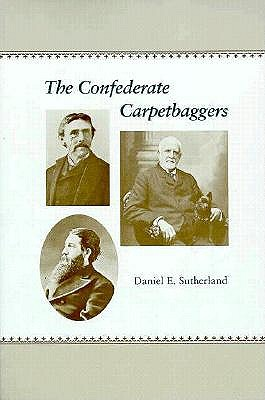 The Confederate Carpetbaggers - Sutherland, Daniel E