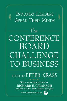 The Conference Board Challenge to Business: Industry Leaders Speak Their Minds - Krass, Peter (Editor)