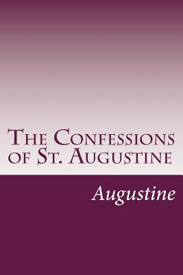 The Confessions of St. Augustine - Augustine, St.