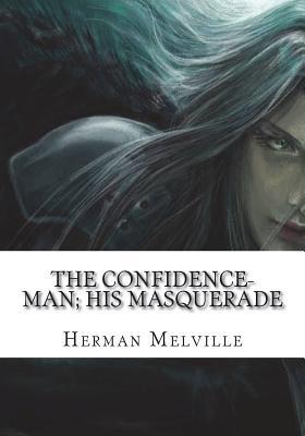 The Confidence-Man; His Masquerade - Melville, Herman